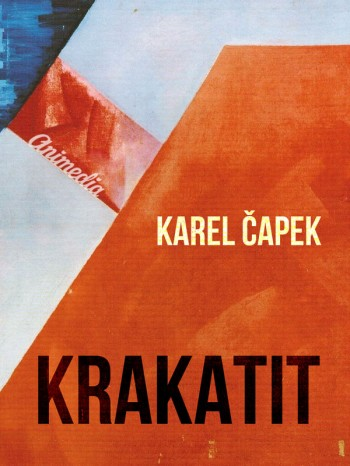 Čapek, Karel: Krakatit. Animedia Company, 2014