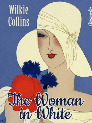 Collins, Wilkie: The Woman in White. Animedia Company, 2015
