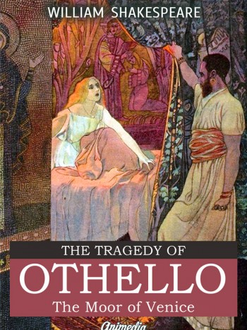 Shakespeare, William: The Tragedy of Othello, The Moor of Venice. Animedia Company, 2015