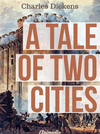 Dickens, Charles: A Tale of Two Cities. Animedia Company, 2015
