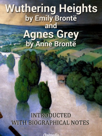 Brontë, Emily; Brontë, Anne:  Wuthering Heights. Agnes Grey. Animedia Company, 2015