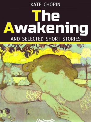 Chopin, Kate: The Awakening and Selected Short Stories. Animedia Company, 2015