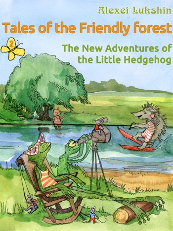 """The New Adventures of the Little Hedgehog - is a second part of the """"Tales of the Friendly Forest"""""""