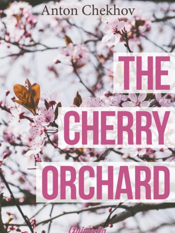 Chekhov, Anton: The Cherry Orchard. Animedia Company, 2015