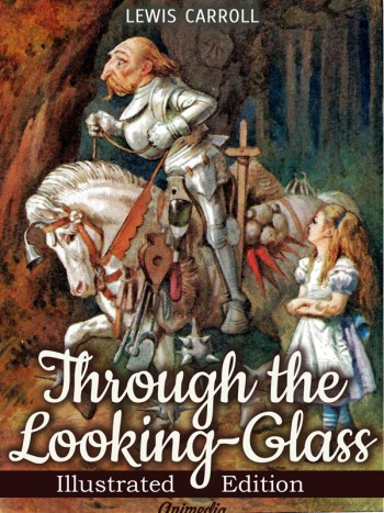 Carroll, Lewis: Carroll, Lewis: Through the Looking-glass, and What Alice Found There. Animedia Company, 2015