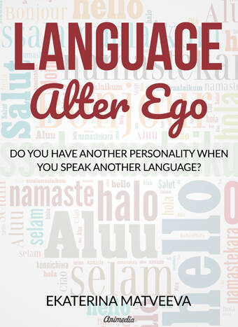 Matveeva, Ekaterina: Language Alter Ego. Does your personality change when you speak another language? Animedia Company, 2017