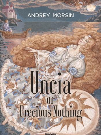 Morsin, Andrey: Uncia or Precious Nothing. Animedia Company. Praha, 2018