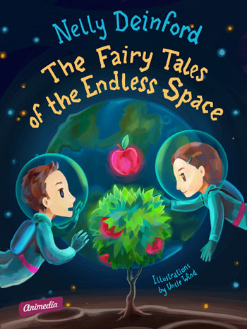 Deinford, Nelly: The Fairy Tales of the Endless Space. Animedia Company, 2014
