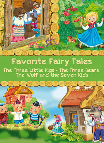 Favorite Fairy Tales: The Three Little Pigs, The Three Bears, The Wolf and the Seven Kids