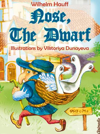 Hauff,Wilhelm; Dunayeva; Viktoriya : Nose, the Dwarf. Animedia Company, 2014