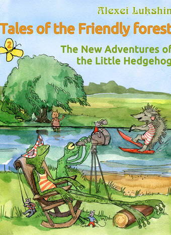 Tales of the Friendly Forest. The New Adventures of the Little Hedgehog