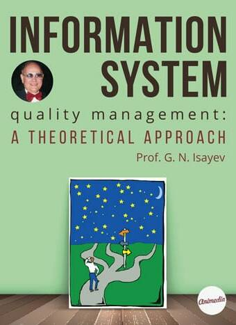 Isayev, Georgy: Information System Quality Management: A Theoretical Approach. Animedia Company, 2019